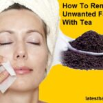 How To Remove Unwanted Facial Hair With Tea